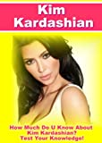 img - for Kim Kardashian Quiz Book - 100 Fun & Fact Filled Questions About Reality TV Superstar of Keeping Up With The Kardashians book / textbook / text book