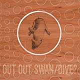 Out Out - Swan/Dive? [VINYL]
