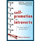 Self-Promotion for Introverts: The Quiet Guide to Getting Aheadby Nancy Ancowitz