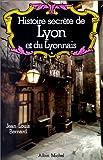 echange, troc Jean-Louis Bernard - Histoire secrète de Lyon et du Lyonnais