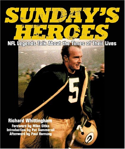 Sunday's Heroes: NFL Legends Talk About the Times of Their Lives, Richard Whittingham