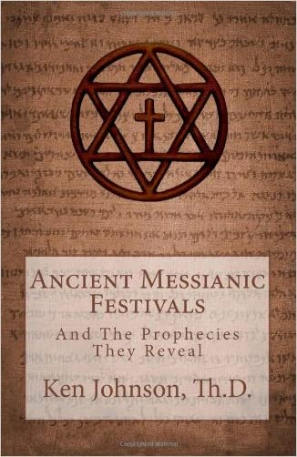 Ancient Messianic Festivals: And The Prophecies They Reveal written by Ken Johnson