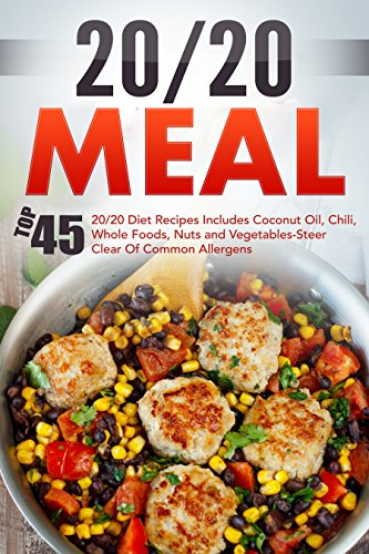 20/20 Meals: Top 45 Original Recipes Includes Coconut Oil, Chili, Whole Foods, Nuts And Vegetables-Steer Clear Of Common Allergens by David Richards