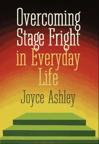Overcoming Stage Fright In Everyday Life, Ashley, Joyce
