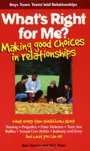 What's Right for Me?: Making Good Choices in Relationships (Boys Town Teens and Relationships)