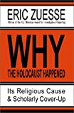 img - for Why the Holocaust Happened : Its Religious Cause & Scholarly Cover-Up book / textbook / text book