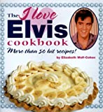 The I Love Elvis Cookbook: More Than 50 Hit Recipes!
