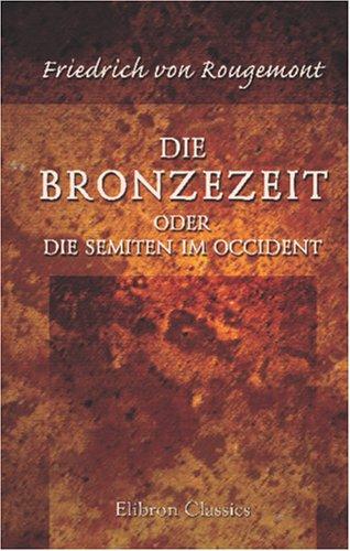 Die Bronzezeit oder die Semiten im Occident: Ein Beitrag zur Geschichte des hohen Alterthums