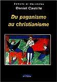 echange, troc Daniel Castille - Du paganisme au christianisme : Mémoire religieuse