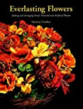 img - for Everlasting Flowers: Making and Arranging Dried, Preserved and Artificial Flowers (From Stencils and Notepaper to Flowers and Napkin Folding) book / textbook / text book