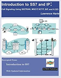 Introduction to SS7 and IP: Call Signaling using SIGTRAN, SCTP, MGCP, SIP, and H.323