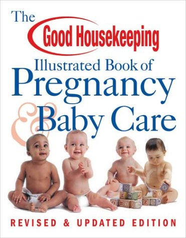 The Good Housekeeping Illustrated Book of Pregnancy & Baby Care: Revised & Updated Edition