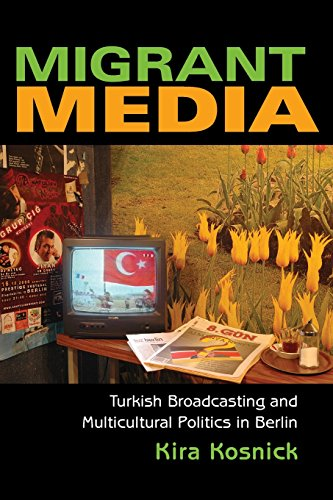 Migrant Media: Turkish Broadcasting and Multicultural Politics in Berlin (New Anthropologies of Europe)