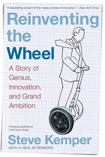 Reinventing the Wheel: A Story of Genius, Innovation, and Grand Ambition, Steve Kemper