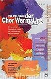 Das große Buch der Chor Warm-Ups: Eine umfassende Sammlung von Einsing- und Aufwärmübungen mit Praxisanleitung - Für Chorleiter in Kinderchor, Jugendchor, Erwachsenenchor und Kirchenchor - Russell Robinson, Jay Althouse