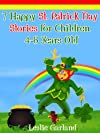 7 Happy St. Patrick's Day Stories For Children 4-8 Years Old (For Bedtime Stories and Young Readers) (Happy Stories Series)