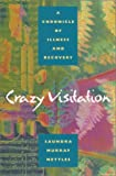 img - for Crazy Visitation: A Chronicle of Illness and Recovery book / textbook / text book