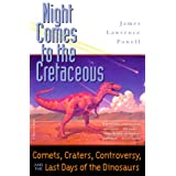 Night Comes to the Cretaceous: Comets, Craters, Controversy, and the Last Days of the Dinosaurs ~ James Lawrence Powell