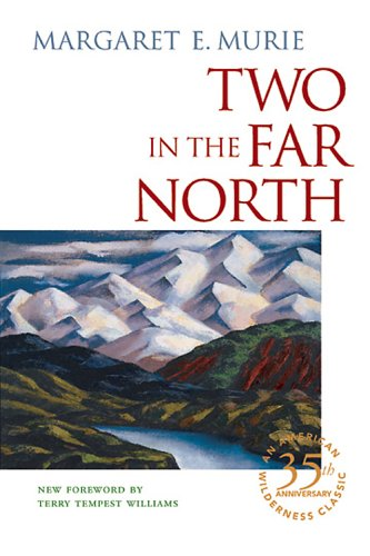 Two in the Far North, MARGARET E. MURIE, OLAUS J. MURIE