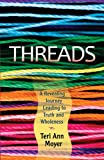 img - for Threads: A Revealing Journey Leading to Truth and Wholeness book / textbook / text book