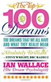 Ian Wallace The Top 100 Dreams: The Dreams That We All Have and What They Really Mean