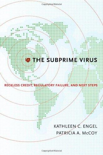 The Subprime Virus: Reckless Credit, Regulatory Failure,...