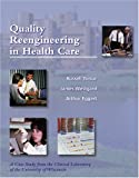 img - for Quality Reengineering in Healthcare: A Case Study from the Clinical Laboratory of the University of Wisconsin book / textbook / text book