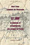 echange, troc Henri Roger Gougenot des Mousseaux - Le juif: le judaïsme et la judaïsation des peuples chrétiens
