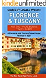 Florence: By Locals - A Florence And Tuscany Travel Guide Written In Italy: The Best Travel Tips About Where to Go and What to See in Florence And Tuscany ... Tuscany Travel Guide, Italy Travel Guide)