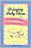 Bringing Baby Home: An Owner's Manual for First-Time Parents