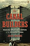 The Canal Builders: Making Americas Empire at the Panama Canal (The Penguin History of American Life)