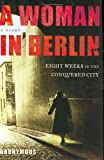 A Woman in Berlin: Eight Weeks in the Conquered City: A Diary Anonymous