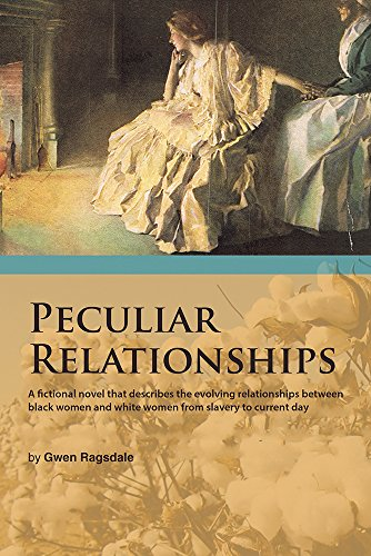 PECULIAR RELATIONSHIPS: A fi ctional novel that describes the evolving relationships between black women and white women from slavery to current day PDF