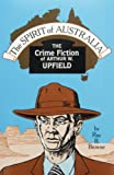The Spirit of Australia: The Crime Fiction of Arthur W. Upfield (0879724021) by Browne, Ray B.