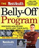 The Men's Health Belly-Off Program: Discover How 80,000 Guys Lost Their Guts...And How You Can Too