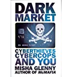 Misha Glenny Dark Market CyberThieves, CyberCops and You by Glenny, Misha ( Author ) ON Sep-15-2011, Hardback