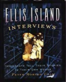 Ellis Island Interviews: Immigrants Tell Their Stories In Their Own Words