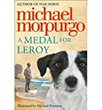 Michael Morpurgo [(A Medal for Leroy)] [Author: Michael Morpurgo] published on (September, 2013)