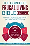img - for The Complete Frugal Living Bible A to Z: Healthy Minimalist Living with Homesteading book / textbook / text book