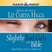 Slightly Bad Girls of the Bible: Flawed Women Loved By A Flawless God | [Liz Curtis Higgs]