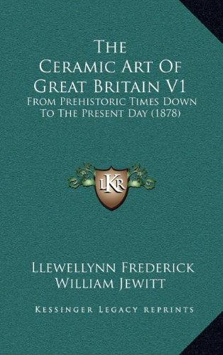 The Ceramic Art of Great Britain V1: From Prehistoric Times Down to the Present Day (1878)