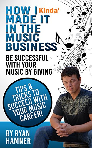 free kindle book How I Kinda' Made it in the Music Business: Be successful with your music by giving.Tips and tricks to succeed with your music career.