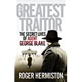 The Greatest Traitor: The Secret Lives of Agent George Blakeby Roger Hermiston