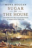 img - for Sugar for the House: A History of Early Sugar Refining in North West England book / textbook / text book