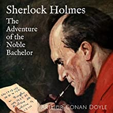 The Adventure of the Noble Bachelor: The Adventures of Sherlock Holmes, Book 10 Audiobook by Arthur Conan Doyle Narrated by David Clarke