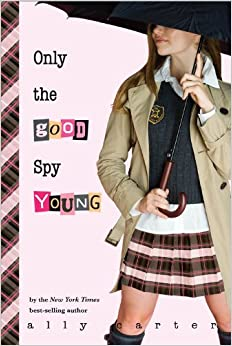 Only the Good Spy Young (Gallagher Girls): Ally Carter: 9781423129738