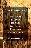 Cave Explorations: in Missouri, Indiana, Illinois, Kentucky, Tennessee, and Alabama
