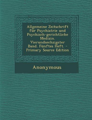 Allgemeine Zeitschrift für Psychiatrie und Psychisch-gerichtliche Medizin. Vierundsechzigster Band. Fünftes Heft.