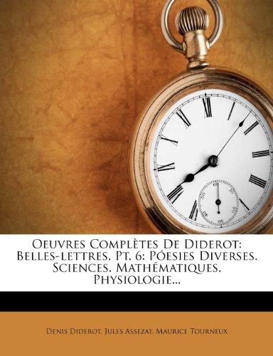 Oeuvres Complètes De Diderot: Belles-lettres, Pt. 6: Póesies Diverses. Sciences. Mathématiques. Physiologie...
