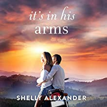 It's In His Arms: A Red River Valley Novel, Book 4 Audiobook by Shelly Alexander Narrated by Cris Dukehart